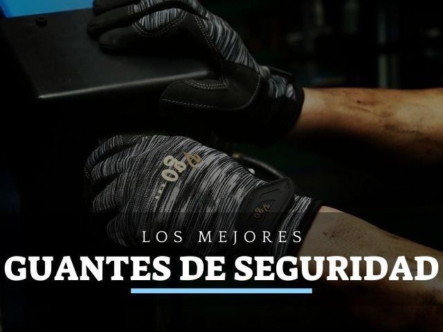 los mejores guantes de seguridad y proteccion